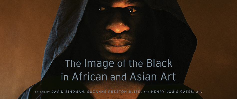 The Image of the Black in African and Asian Art, edited by David Bindman, Suzanne Preston Blier, and Henry Louis Gates, Jr., with Associate Editor Karen C. C. Dalton, from Harvard University Press